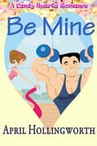 Be Mine ebook by April Hollingworth