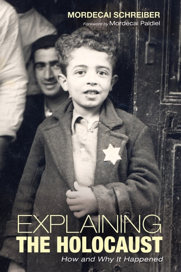 Explaining the Holocaust - How and Why It Happened eBook by Mordecai Schreiber