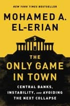 The Only Game in Town ebook by Mohamed A. El-Erian