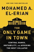 The Only Game in Town, Central Banks, Instability, and Avoiding the Next Collapse