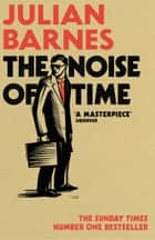 The Noise of Time eBook by Julian Barnes