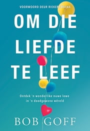 Om die Liefde te Leef (eBoek) - Ontdek 'n wonderlike nuwe lewe in 'n doodgewone wêreld ebook by Kobo.Web.Store.Products.Fields.ContributorFieldViewModel