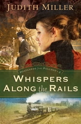 Whispers Along the Rails (Postcards from Pullman Book #2) ebook by Judith Miller