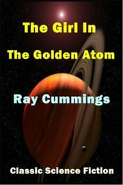 The Girl in the Golden Atom ebook by Ray Cummings