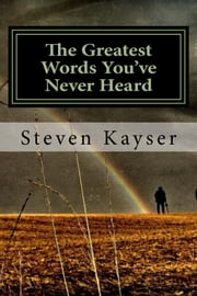 The Greatest Words You've Never Heard - True Tales of Triumph ebook by Steve Kayser