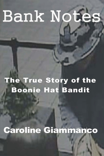 Bank Notes: The True Story of the Boonie Hat Bandit ebook by Caroline Giammanco