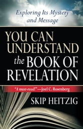 You Can Understand the Book of Revelation - Exploring Its Mystery and Message ebook by Skip Heitzig