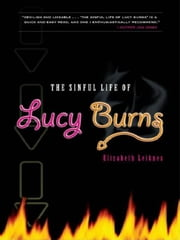 The Sinful Life Of Lucy Burns ebook by Elizabeth Leiknes
