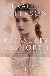 Treasures of the North (Yukon Quest Book #1) ebook by Tracie Peterson