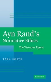 Ayn Rand's Normative Ethics - The Virtuous Egoist ebook by Tara Smith