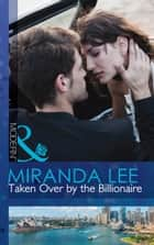 Taken Over by the Billionaire (Mills & Boon Modern) ebook by Miranda Lee