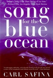 Song for the Blue Ocean - Encounters Along the World's Coasts and Beneath the Seas ebook by Carl Safina
