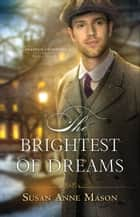 The Brightest of Dreams (Canadian Crossings Book #3) ebook by Susan Anne Mason