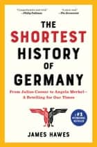 The Shortest History of Germany - From Julius Caesar to Angela Merkel—A Retelling for Our Times 電子書籍 by James Hawes