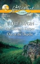 Her Brother's Keeper and Out of the Depths: Her Brother's Keeper\Out of the Depths ebook by Valerie Hansen