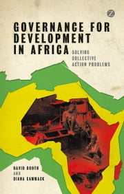 Governance for Development in Africa - Solving Collective Action Problems ebook by David Booth,Diana Cammack