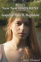 New New Testament Gospel of Mary H. Magdalene ebook by Steve Howard
