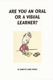Are You An Oral Or A Visual Learner? ebook by Annette Oaks Pierce