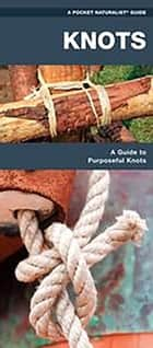 Knots - A Folding Pocket Guide to Purposeful Knots ebook by James Kavanagh, Waterford Press, Raymond Leung