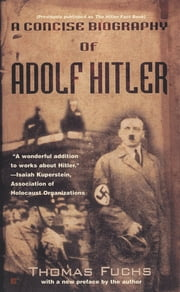 A Concise Biography of Adolf Hitler ebook by Thomas Fuchs