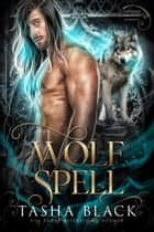 Wolf Spell - Shifters Bewitched #1 ebook by Tasha Black