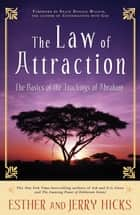 The Law of Attraction - The Basics of the Teachings of Abraham ebook by Esther Hicks, Jerry Hicks
