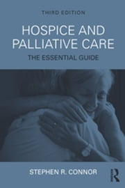 Hospice and Palliative Care - The Essential Guide ebook by Stephen R. Connor