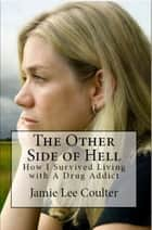 The Other Side of Hell: or How I Survived Living With A Drug Addict ebook by Jamie Lee Coulter