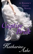Captive Bride ebook by Katharine Ashe