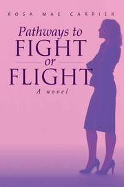 Pathways to Fight or Flight - A Novel ebook by Rosa Mae Carrier