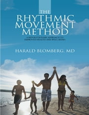 The Rhythmic Movement Method: A Revolutionary Approach to Improved Health and Well-Being ebook by Harald Blomberg, MD