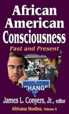 African American Consciousness - Past and Present ebook by Jr. Conyers