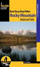Best Easy Day Hikes Rocky Mountain National Park ebook by Kent Dannen