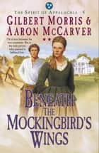Beneath the Mockingbird's Wings (Spirit of Appalachia Book #4) ebook by Gilbert Morris,Aaron McCarver