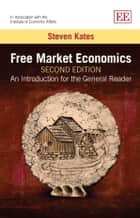 Free Market Economics, Second Edition - An Introduction for the General Reader ebook by Kates, S.