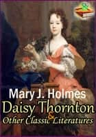 Daisy Thornton: Tracy Park: Ethelyn's Mistake: Homestead on the Hillside - ( 4 Classic Literatures ) ebook by Mary J. Holmes