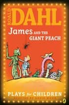 James and the Giant Peach - Plays for Children ebook by Richard George, Roald Dahl