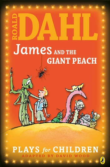 James and the Giant Peach - Plays for Children eBook by Richard George,Roald Dahl