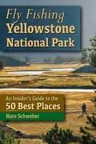 Fly Fishing Yellowstone National Park ebook by Nate Schweber