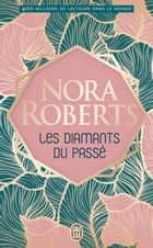 Les diamants du passé ebook by Nora Roberts, Arlette Stroumza