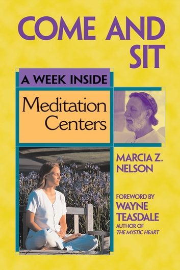 Come and Sit - A Week Inside Meditation Centers ebook by Marcia Z. Nelson