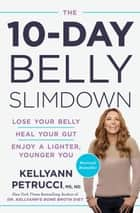 The 10-Day Belly Slimdown - Lose Your Belly, Heal Your Gut, Enjoy a Lighter, Younger You ebook by Dr. Kellyann Petrucci, MS, ND