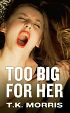 Too Big for Her ebook by T.K. Morris
