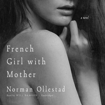 French Girl with Mother - A Novel audiobook by Norman Ollestad