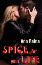 Spice For Your Life ebook by Ann Raina