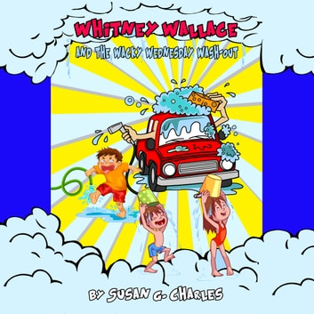 Whitney Wallace and the Wacky Wednesday Wash-Out, Whitney Learns a Lesson, Book 2 audiobook by Susan G. Charles