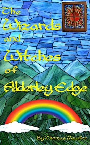 The Wizards and Witches of Alderley Edge / Full Version ebook by Thomas Nwafor