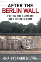 After the Berlin Wall ebook by Christopher Hilton
