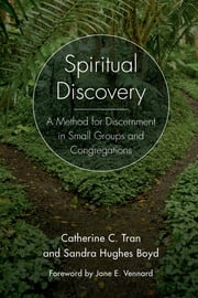 Spiritual Discovery - A Method for Discernment in Small Groups and Congregations ebook by Rev. Catherine C. Tran,Rev. Sandra Hughes Boyd,Jane E. Vennard