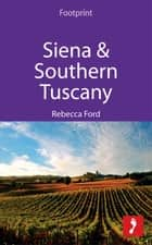 Siena & Southern Tuscany: Includes San Gimignano, Chianti, Montepulciano & Pienza ebook by Rebecca Ford